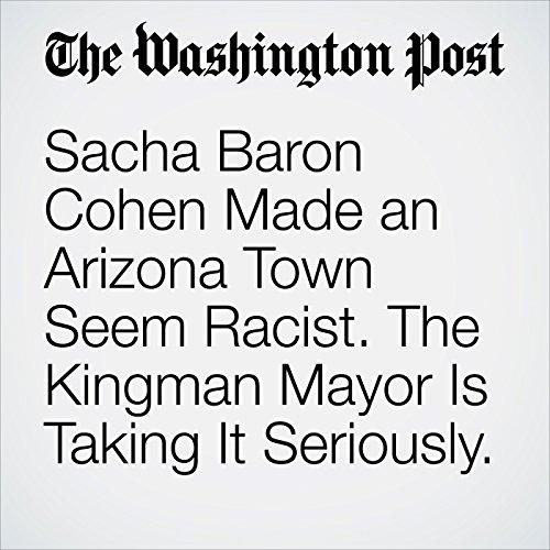 Sacha Baron Cohen Made an Arizona Town Seem Racist. The Kingman Mayor Is Taking It Seriously. copertina