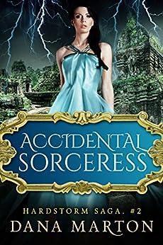 Accidental Sorceress: Epic Fantasy Romance (Hardstorm Saga Book 2) by [Dana Marton]