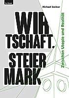 Wirtschaft. Steiermark: Zwischen Utopie und Realitaet