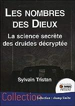 Les nombres des Dieux - La science secrète des druides décryptée de Sylvain Tristan