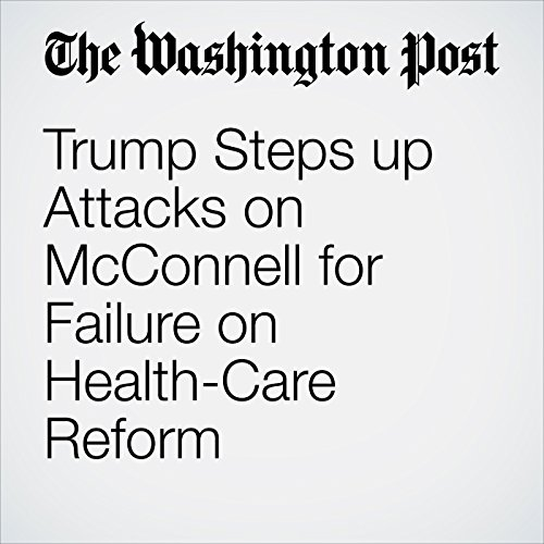 Trump Steps up Attacks on McConnell for Failure on Health-Care Reform copertina