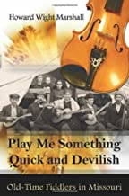 Play Me Something Quick and Devilish: Old-Time Fiddlers in Missouri