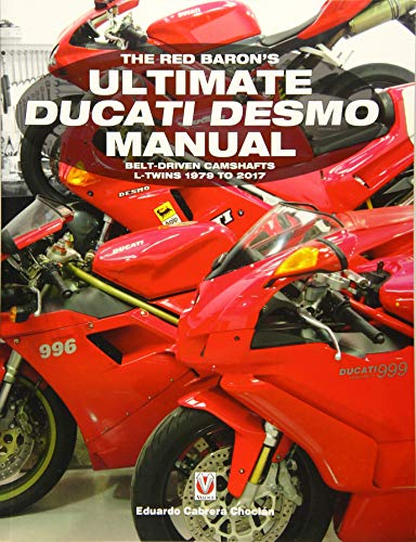 The Red Baron's Ultimate Ducati Desmo Manual: Belt-Driven Camshafts L-Twins 1979 to 2017 (Essential Buyer's Guide)