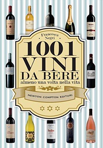 1001 vini da bere almeno una volta nella vita (eNewton Manuali e Guide)