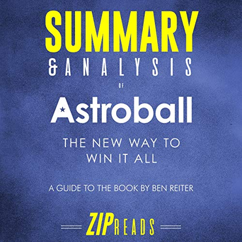 Summary & Analysis of Astroball     The New Way to Win It All | A Guide to the Book by Ben Reiter              By:                                                                                                                                 ZIP Reads                               Narrated by:                                                                                                                                 Michael London Anglado                      Length: 58 mins     Not rated yet     Overall 0.0