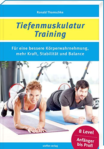 Tiefenmuskulatur Training: Für eine bessere Körperwahrnehmung, mehr Kraft, Stabilität und Balance