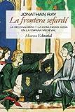 La frontera sefardí: La Reconquista y la comunidad judia en la España Medieval (Alianza Ensayo)