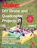 Make: DIY Drone And Quadcopter Projects - A Collection of Drone-Based Essays, Tutorials