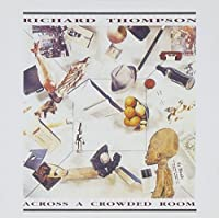 Richard Thompson - Across A Crowded Room by Richard Thompson (2002-07-25)