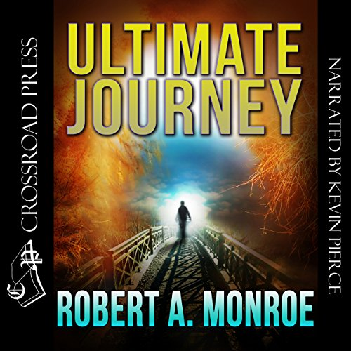 Ultimate Journey                   By:                                                                                                                                 Robert Monroe                               Narrated by:                                                                                                                                 Kevin Pierce                      Length: 7 hrs and 42 mins     517 ratings     Overall 4.7