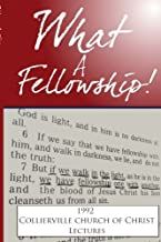 What A Fellowship!: The 1992 Collierville church of Christ Lectures
