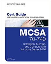 MCSA 70-740 Cert Guide: Installation, Storage, and Compute with Windows Server 2016 (Certification Guide)