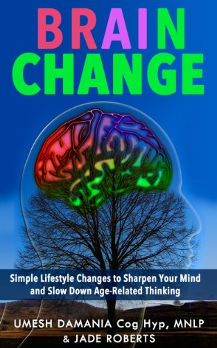 Brain Change: Simple Lifestyle Changes to Sharpen your Mind and Slow Down Age-Related Thinking (English Edition)