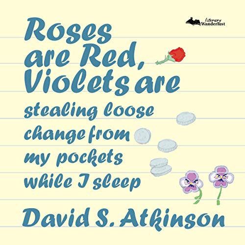 Roses Are Red, Violets Are Stealing Loose Change from My Pockets While I Sleep audiobook cover art