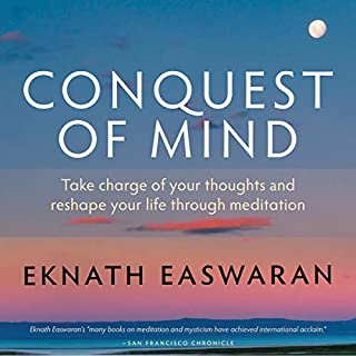 Conquest of Mind     Take Charge of Your Thoughts and Reshape Your Life Through Meditation              By:                                                                                                                                 Eknath Easwaran                               Narrated by:                                                                                                                                 Paul Bazely                      Length: 3 hrs and 54 mins     159 ratings     Overall 4.8