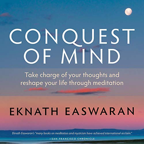 Conquest of Mind     Take Charge of Your Thoughts and Reshape Your Life Through Meditation              By:                                                                                                                                 Eknath Easwaran                               Narrated by:                                                                                                                                 Paul Bazely                      Length: 3 hrs and 54 mins     10 ratings     Overall 4.6