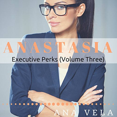 Anastasia: Executive Perks, Volume 3 audiobook cover art