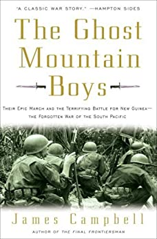 The Ghost Mountain Boys: Their Epic March and the Terrifying Battle for New Guinea--The Forgotten War of the South Pacific by [James Campbell]