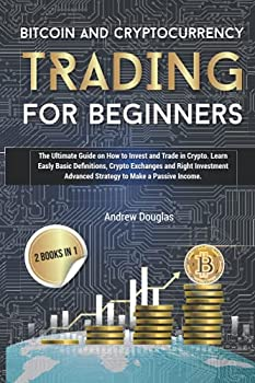 BITCOIN AND CRYPTOCURRENCY TRADING FOR BEGINNERS  The Ultimate Guide on How to Invest and Trade in Crypto Learn Easly Basic Definitions Crypto Exchanges and Right Investment Advanced Strategy