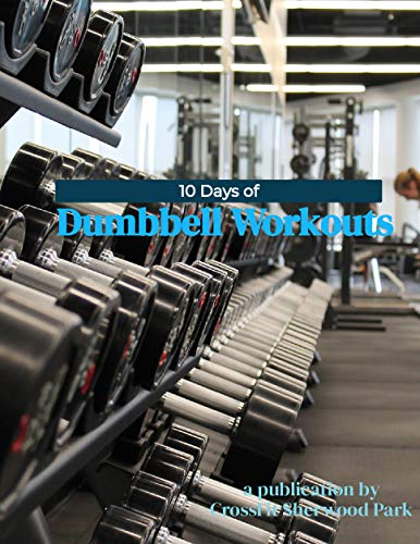 10 Days of Dumbbell Workouts: 10 great dumbbells workouts designed for any gym, your home, your hotel