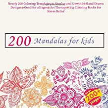 200 Mandalas for kids Nearly 200 Coloring Templates to Unplug and Unwind - Hand Drawn Designs - Good for all ages - Art Therapy - Big Coloring Books for Stress Relief