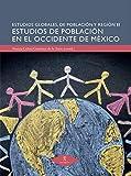 Estudios de población en el Occidente de México (Estudios Globales de...