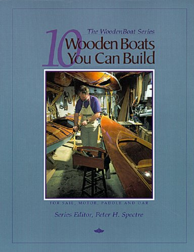 10 Wooden Boats You Can Build: For Sail, Motor, Paddle, and Oar (The Woodenboat Series)