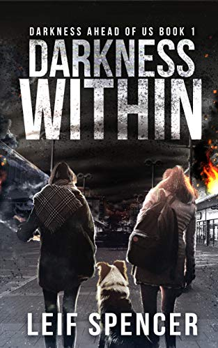 Darkness Within: A Post-Apocalyptic EMP Survival Series (Darkness Ahead Of Us Book 1) by [Leif Spencer]