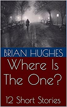 Where Is The One?: 12 Short Stories by [Brian Hughes]