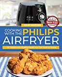 Cooking with the Philips Air Fryer: 101 Restaurant-Quality Meals You Can Cook at Home