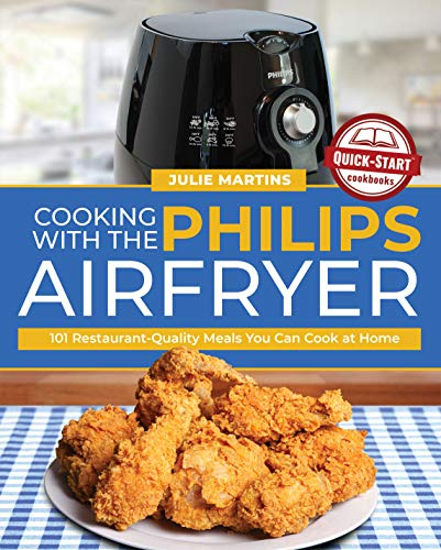 Cooking with the Philips Air Fryer: 101 Restaurant-Quality Meals You Can Cook at Home (English Edition)