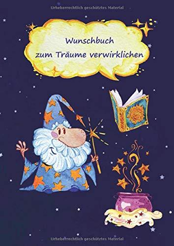 Wunschbuch zum Träume verwirklichen: Wünsche ans Universum und Visualisieren meiner Zukunft – Ziele im Leben setzen und erreichen – Notizbuch als Inspiration, Motivation, Zielplaner – Motiv Zauberer