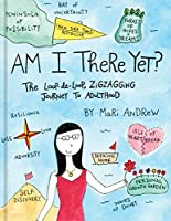 am i there yet?: the loop-de-loop, zigzagging journey to adulthood [lingua inglese] [lingua inglese]