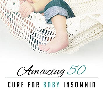 Amazing 50 Cure for Baby Insomnia: New Age Lullaby Music for Baby, Nap Time, Sounds of Nature to Help Your Sweetheart Sleep, Songs for Toddlers
