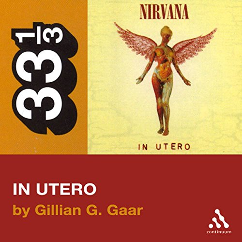 Nirvana's In Utero (33 1/3 Series)  audiobook cover art