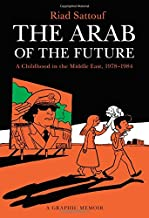 The Arab of the Future: A Childhood in the Middle East, 1978-1984: A Graphic Memoir (The Arab of the Future, 1)