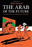 The Arab of the Future 1: A Childhood in the Middle East 1978-1984: A Graphic Memoir (Arab of the Future, 1)