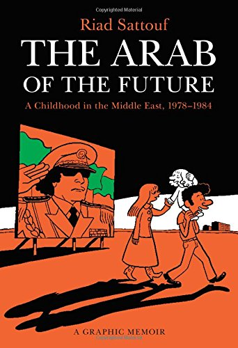 The Arab of the Future 1: A Childhood in the Middle East 1978-1984: A Graphic Memoir