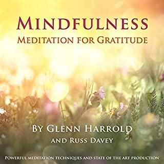 Mindfulness Meditation for Gratitude                   By:                                                                                                                                 Glenn Harrold FBSCH Dip C.H.,                                                                                        Russ Davey                               Narrated by:                                                                                                                                 Glenn Harrold FBSCH Dip C.H.                      Length: 47 mins     2 ratings     Overall 4.0