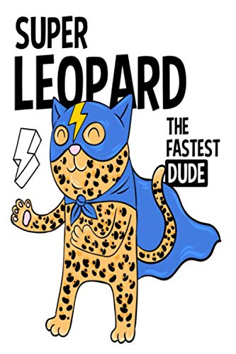 Super leopard the fastest dude Notebook: leopard lover writing Journal 120 Blank Lined Pages for composition,homework and note taking