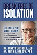 Break Free of Isolation: The facts you need to know to change your life, improve relationships, maintain your independence...
