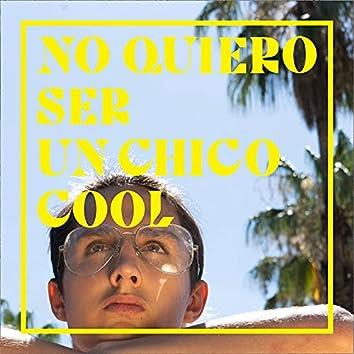 No Quiero Ser un Chico Cool