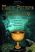 Magic Potions and Elixirs - Recipes and Spells for Kids in Magic Training