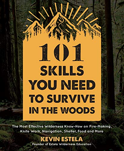 Compare Textbook Prices for 101 Skills You Need to Survive in the Woods: The Most Effective Wilderness Know-How on Fire-Making, Knife Work, Navigation, Shelter, Food and More Illustrated Edition ISBN 9781624147425 by Estela, Kevin