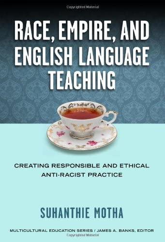 Race Empire and English Language Teaching Creating Responsible and Ethical Anti Racist Practice product image