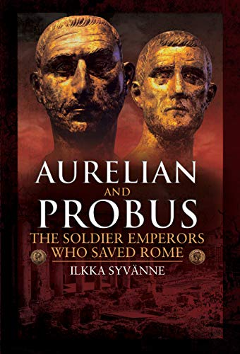 Aurelian and Probus: The Soldier Emperors Who Saved Rome