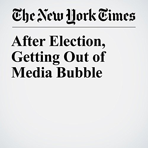 After Election, Getting Out of Media Bubble copertina