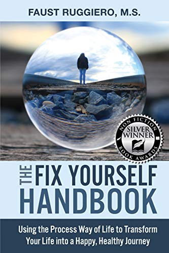 The Fix Yourself Handbook: Using the Process Way of Life to Transform Your Life into a Happy, Healthy Journey by [Faust Ruggiero]