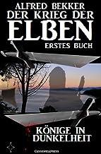 Könige in Dunkelheit (Der Krieg der Elben - Erstes Buch) (Alfred Bekker's Elben-Saga - Neuausgabe 5) (German Edition)