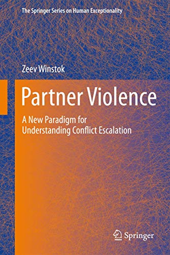 Partner Violence: A New Paradigm for Understanding Conflict Escalation (The Springer Series on Human Exceptionality)